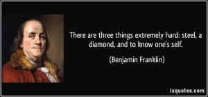 quote-there-are-three-things-extremely-hard-steel-a-diamond-and-to-know-one-s-self-benjamin-franklin-65434