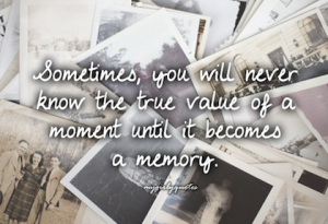 13.until-it-becomes-a-memory-picture-quote